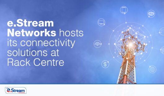 e.Stream Networks hosts its connectivity solutions at Rack Centre